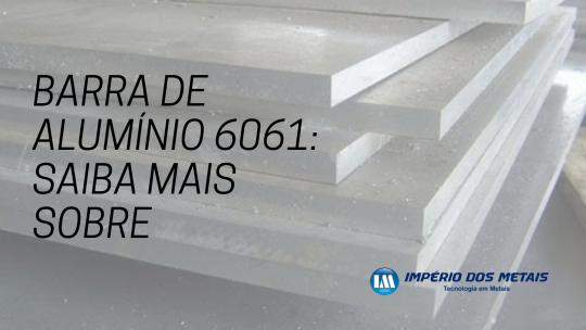 Barra de alumínio 6061: saiba mais sobre